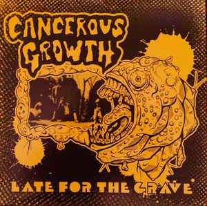 Cancerous Growth - Late For The Grave lp (Beer City)