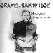Gravel Samwidge - Medicinal Requirements lp (Swashbuckling Hobo)