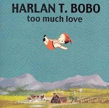 Harlan T Bobo - Too Much Love 10th Anniversary cd (Goner)