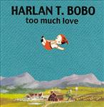 Harlan T Bobo - too much love cd (Goner)