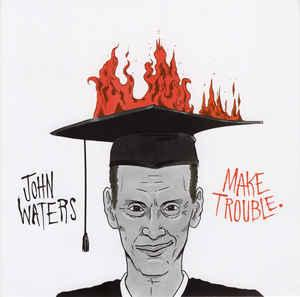 "John Waters - Make Trouble 7"" (TMR)"