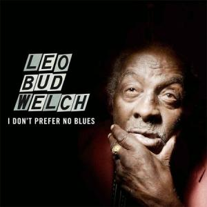 Welch, Leo Bud - I Don't Prefer No Blues lp (Big Legal Mess)