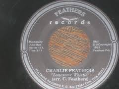 "Charlie Feathers - Lonesome Whistle 7"" (Feathers Records)"