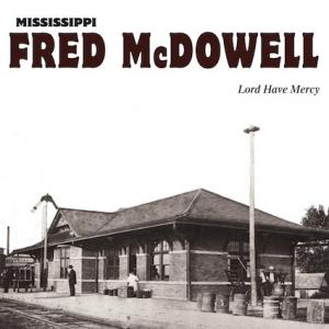 McDowell, Mississippi Fred - Lord Have Mercy lp (DOL)