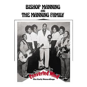 Bishop Manning & the Manning Family - Converted Mind cd (BLM)