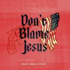 Mark Edgar Stuart - Don't Blame Jesus 7""