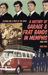 A History Of Garage & Frat Bands in Memphis by Ron Hall