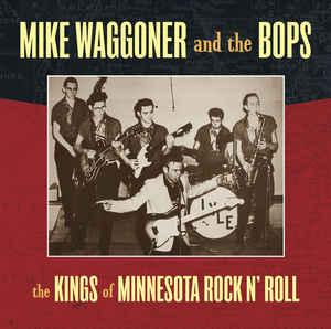 Mike Waggoner & the Bops - Kings of Minnesotta Rock & Roll LP
