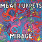Meat Puppets - Mirage lp (Mvd Audio)
