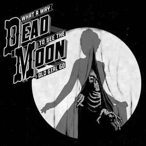 Dead Moon - What A Way To See The Old Girl Go lp (Voodoo Doughnu