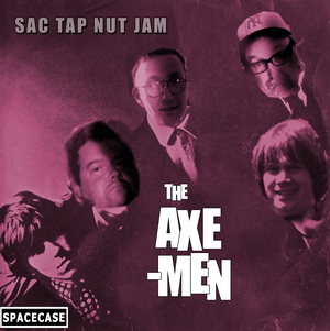 Axemen - Sac Tap Nut Jam lp (Spacecase Records)