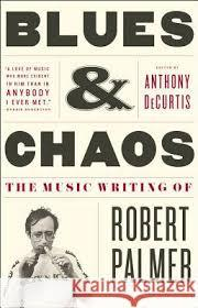 Blues & Chaos - Robert Palmer (Scribner)