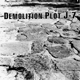 "Pavement - Demolition Plot J-7 7"" (Drag City)"