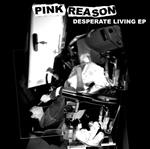 Pink Reason - Desperate Living Ep (Almost Ready)
