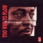 Johnny Shines - Too Wet To Plow cd (Fat Possum)