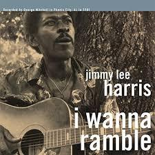 Jimmy Lee Harris - I Wanna Ramble lp (Big Legal Mess)