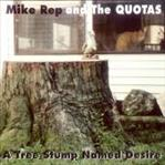Mike Rep & The Quotas - A Tree Stump Named Desire cd (Anyway)