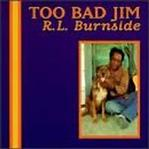 RL Burnside - Too Bad Jim cd (Fat Possum)