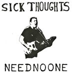 "Sick Thoughts - Need No One 7"" (Can't Stand Ya)"