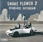 Snake Flower 2 - Renegade Daydream lp (Tic Tac Totally)