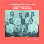 Singing Southern Echos -Somebody Touched Me lp (Big Legal Mess)