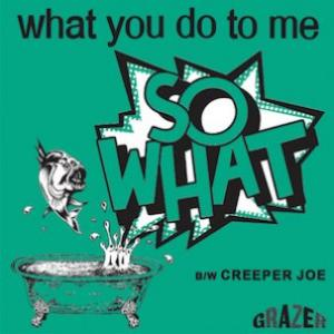 "So What - What You Do To Me 7"" (Grazer)"