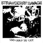 "Strawberry Savage - Too Cold To Cry 7"" (Human Audio)"