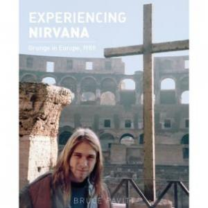 Experiencing Nirvana - Grunge In Europe 1989 (Bazillion Points)