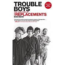 Trouble Boys The True Story of The Replacements (Da Capo)