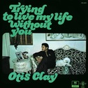 Otis Clay - Trying To Live My Life Without You lp (Fat Possum)