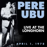 Pere Ubu - Live At the Longhorn April 1 1978 lp (Nero's Neptune)