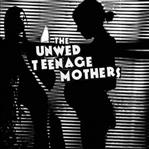 "Unwed Teenage Mothers - If That's Love 7"" (Tic Tac Totally)"