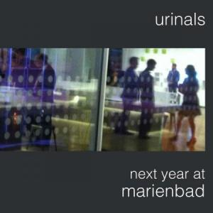 Urinals - Next Year At Mariebad lp (Happy Squid)