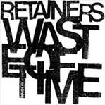 "Retainers - Waste of Time 7"" (Fashionable Idiots)"