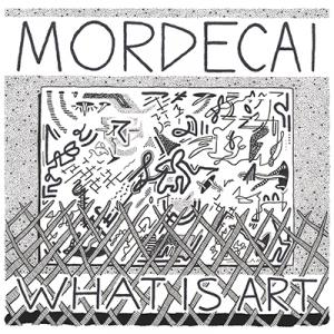 "Mordecai - What Is Art 7"" ep (Sophomore Lounge )"