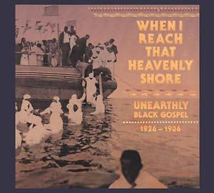 When I Reach That Heavenly Shore triple cd (Tompkins Square)