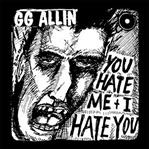 GG Allin - You Hate Me + I Hate You lp (No Label)