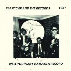 Plastic EP & The Records- Well You Want To Make A Record 7""