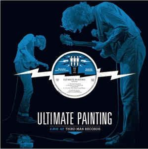 Ultimate Painting - Live At Third Man lp (3rd Man)
