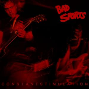 Bad Sports - Constant Stimulation LP (Dirtnap)