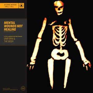 Uniform / The Body - Mental Wounds Not Healing lp (Sacred Bones)