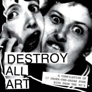 Destroy All Art - Comp of 17 Under-The-Radar 90s Punk Hits lp
