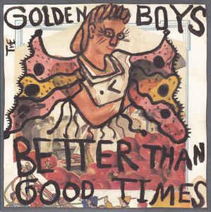 Golden Boys - Better Than Good Times lp (12XU)