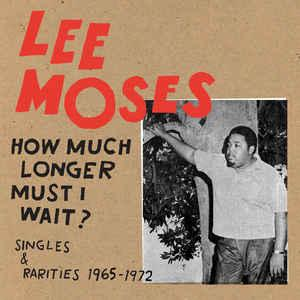Lee Moses - How Much Longer Must I Wait? Singles & Rarities LP
