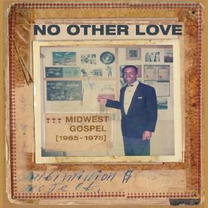 V/A - No Other Love: Midwest Gospel 65-78 lp [Tompkins Square]