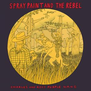 Spray Paint & The Rebel - Charles and Roy's Purple Wang lp