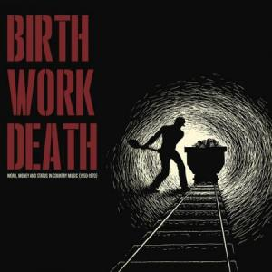 Birth Work Death - Work Money & Status in Country lp (Iron Mount