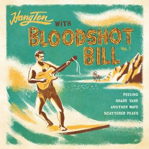 "Bloodshot Bill - Hang Ten with ...Vol 1 7"" [Hi-Tide]"