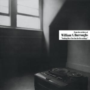 William Burroughs - Nothing Here Now But The Recordings lp