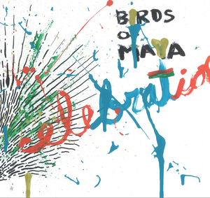 Birds of Maya - Celebration lp (Little Big Chief Records)